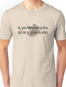 get me a glass of wine Unisex T-Shirt