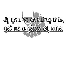 get me a glass of wine Photographic Print