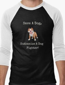 Save A Dog - Euthanize A Dog Fighter! Men's Baseball ¾ T-Shirt