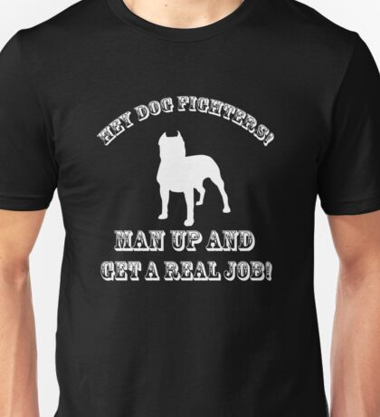 Dog Fighters- Get A Real Job! Unisex T-Shirt