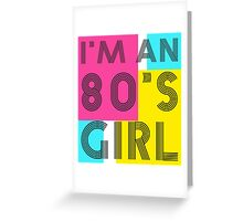 I'm an 80's girl Greeting Card