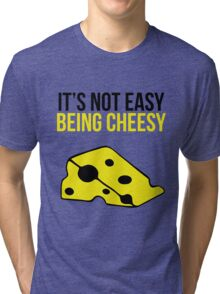 It's not easy being cheesy Tri-blend T-Shirt