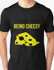 It's not easy being cheesy Unisex T-Shirt