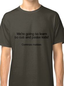 We're going to learn to cut and paste kids, Commas matter Classic T-Shirt