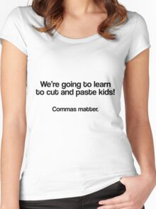 We're going to learn to cut and paste kids, Commas matter Women's Fitted Scoop T-Shirt