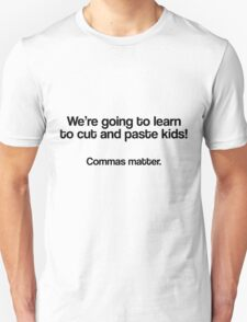 We're going to learn to cut and paste kids, Commas matter T-Shirt