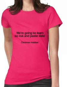 We're going to learn to cut and paste kids, Commas matter Womens Fitted T-Shirt