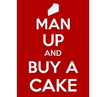 Man Up and Buy A Cake - Keep Calm Style Photographic Print