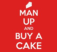 Man Up and Buy A Cake - Keep Calm Style Unisex T-Shirt