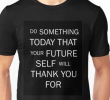 Do Something Today That Your Future Self Will Thank You For Unisex T-Shirt