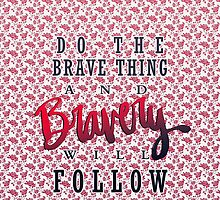 Do the brave thing. ❤ by lilsarahbelle