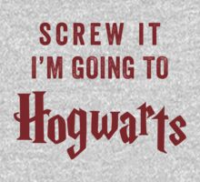 Screw It I'm Going To Hogwarts by Fitspire Apparel