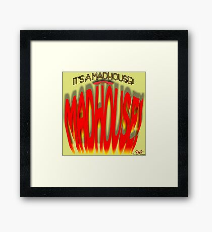 It's a Madhouse! Framed Print