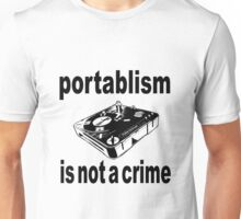 Portablism is not a crime Unisex T-Shirt