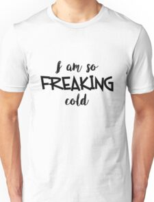 So Freaking Cold Unisex T-Shirt