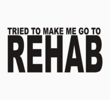 TRIED TO MAKE ME GO TO REHAB by JamesChetwald