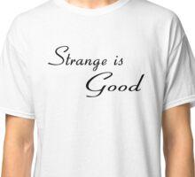 Strange Is Good Classic T-Shirt