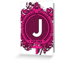 FOR HER - J Greeting Card