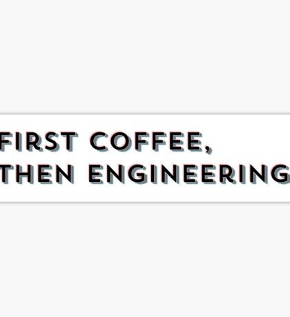 First Coffee Then Engineering Sticker
