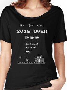 Game Over on 2016 - Yes Women's Relaxed Fit T-Shirt