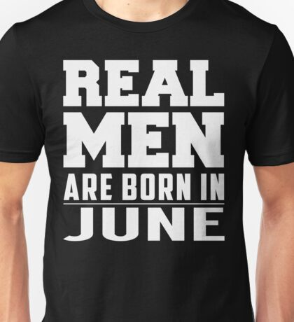Real Men Are Born In June Unisex T-Shirt