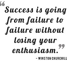 Success is going from failure to failure without losing your enthusiasm. - Winston Churchill by bogratt