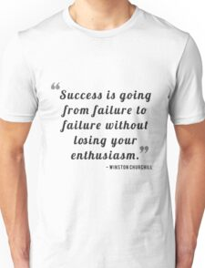 Success is going from failure to failure without losing your enthusiasm. - Winston Churchill Unisex T-Shirt