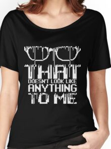 That doesn't look like anything to me - Dark Edition Women's Relaxed Fit T-Shirt