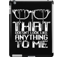 That doesn't look like anything to me - Dark Edition iPad Case/Skin