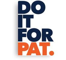 DO IT FOR PAT Canvas Print