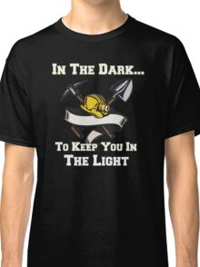 Miners - In the Dark, To Keep You In the Light Classic T-Shirt