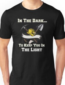 Miners - In the Dark, To Keep You In the Light Unisex T-Shirt