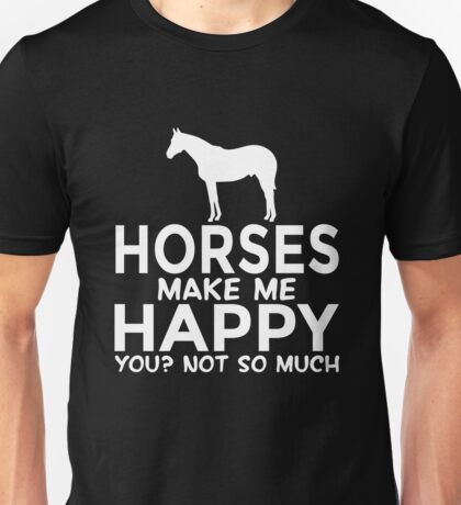 Horses Make Me Happy. You? Not So Much Unisex T-Shirt