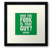 Who the fook is that guy? Framed Print