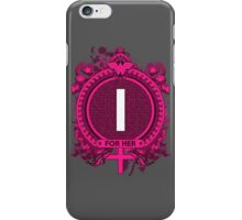 FOR HER - I iPhone Case/Skin