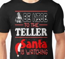 Be Nice To The Teller Santa Is Watching Christmas T-Shirt Unisex T-Shirt