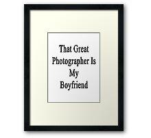 That Great Photographer Is My Boyfriend  Framed Print