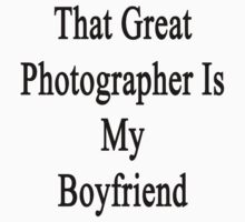 That Great Photographer Is My Boyfriend  by supernova23