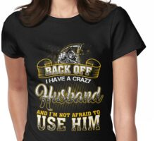 Back off! I have a crazy husband and I'm not afraid to use him! Womens Fitted T-Shirt