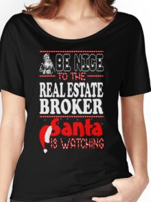 Be Nice To Real Estate Broker Santa Is Watching T-Shirt Women's Relaxed Fit T-Shirt