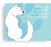 When a dog is in your life Canvas Print