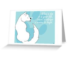 When a dog is in your life Greeting Card