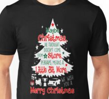Christmas Doesnt Come Store Little Bit More Ugly T-Shirt Unisex T-Shirt