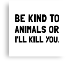 Kind To Animals Canvas Print
