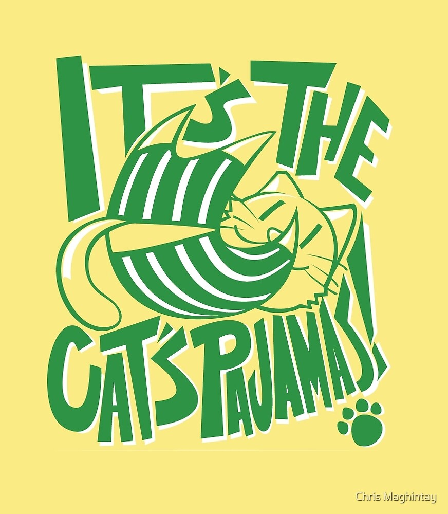 It's The Cat's Pajamas! by Chris Maghintay