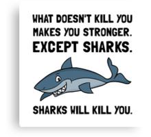 Sharks Will Kill You Canvas Print