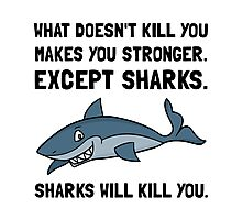 Sharks Will Kill You Photographic Print