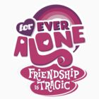 Forever Alone: Friendship is Tragic by Chris Maghintay