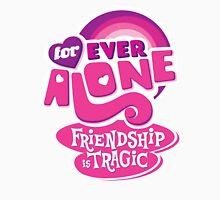 Forever Alone: Friendship is Tragic Unisex T-Shirt