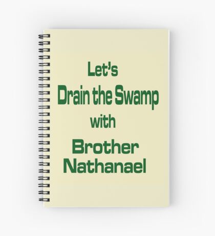 Let's Drain the Swamp with Brother Nathanael  #2 Spiral Notebook